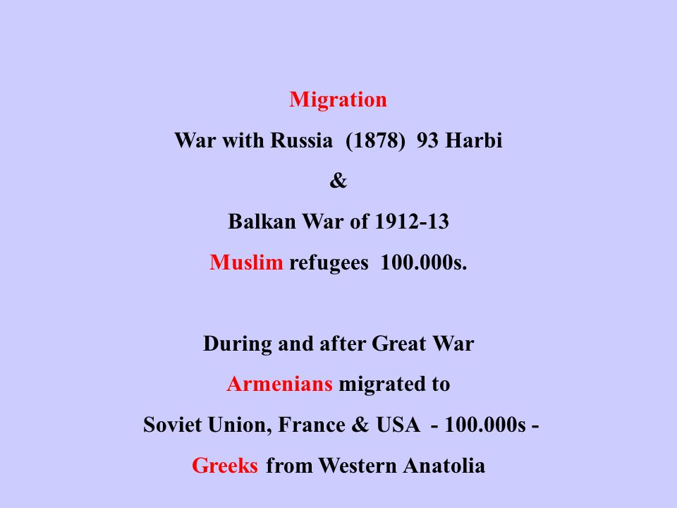 Migration War with Russia (1878) 93 Harbi & Balkan War of 1912-13 Muslim refugees 100.000s.
