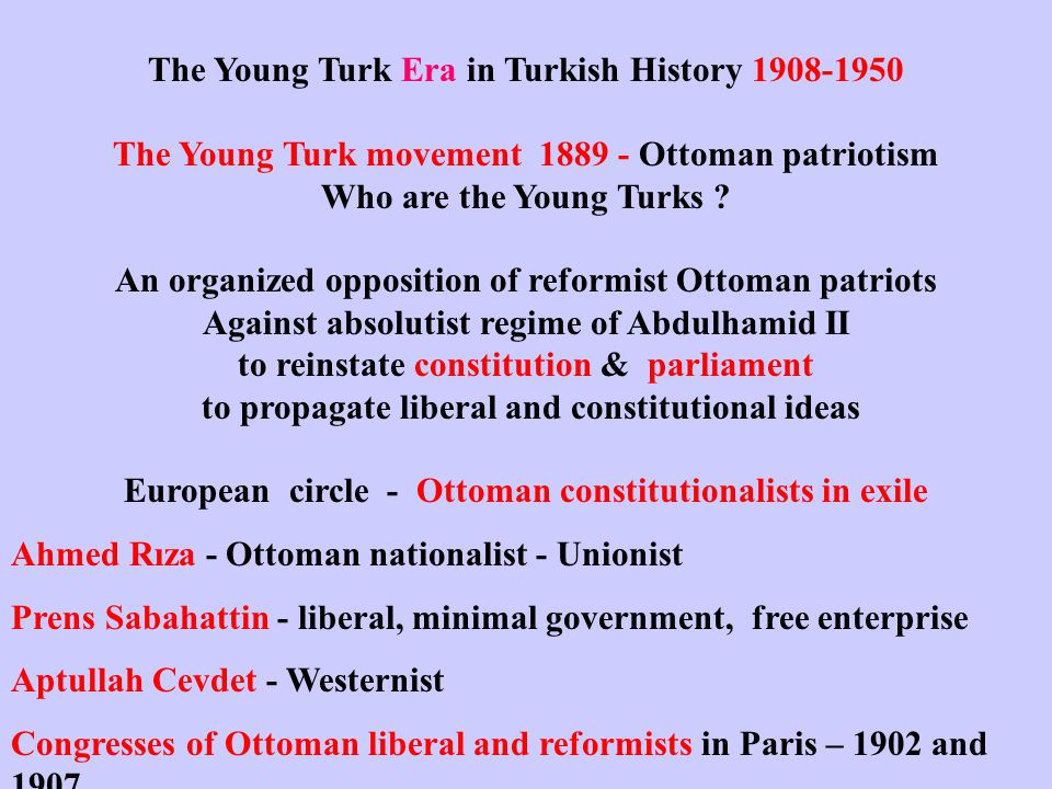 The Young Turk Era in Turkish History 1908-1950 The Young Turk movement 1889 - Ottoman patriotism Who are the Young Turks .