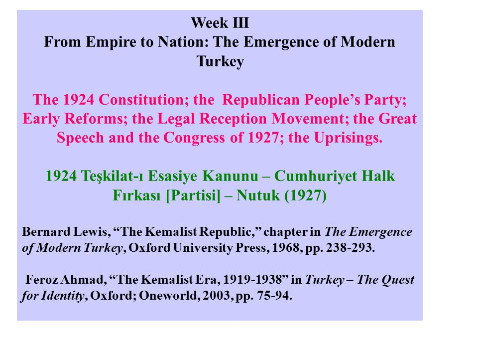 Week IV Reforms and The Single-Party Era The 1931 and 1935 Congresses of the RPP; The Opposition; New Cultural Institutions and Reforms; Turkey on the Eve of World War II.
