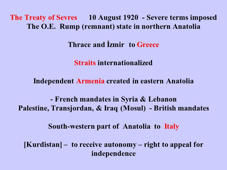 The Treaty of Sevres 10 August 1920 - Severe terms imposed The O.E.