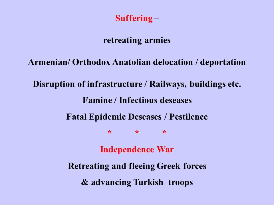 Suffering – retreating armies Armenian/ Orthodox Anatolian delocation / deportation Disruption of infrastructure / Railways, buildings etc.