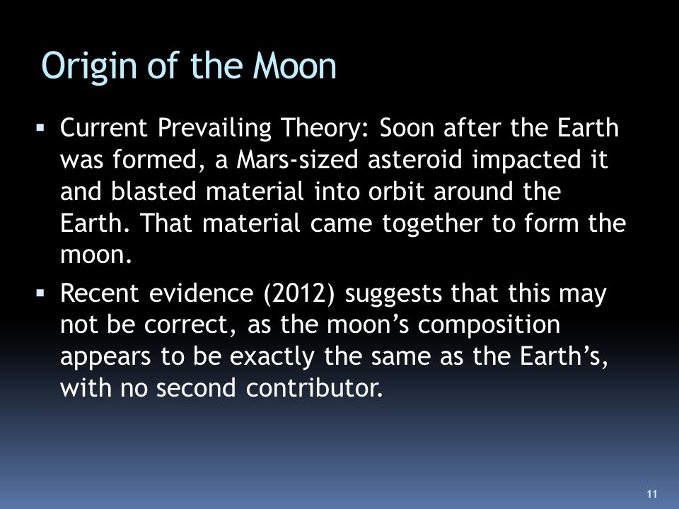 Origin of the Moon  Current Prevailing Theory: Soon after the Earth was formed, a Mars-sized asteroid impacted it and blasted material into orbit aro