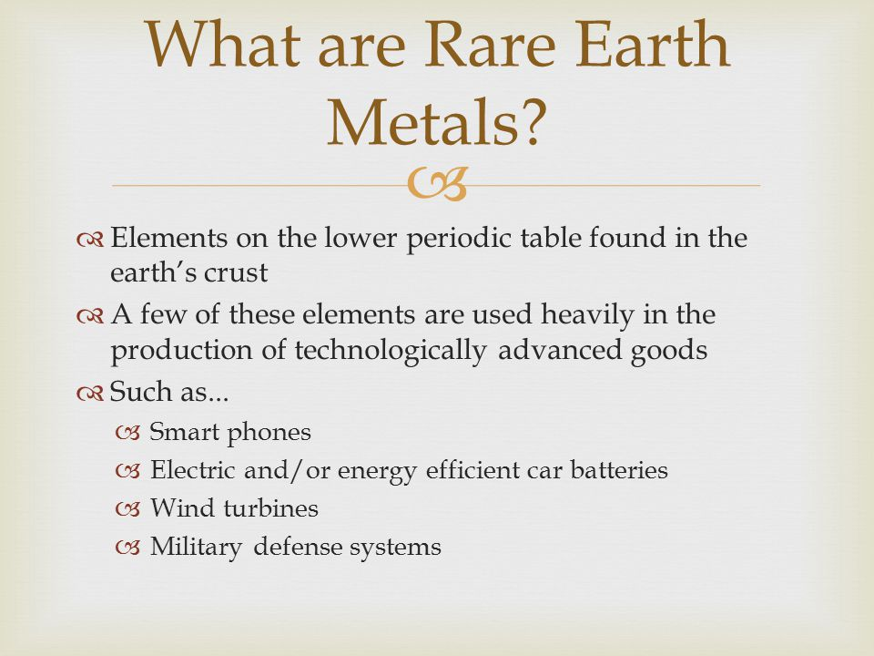  Elements on the lower periodic table found in the earth's crust  A few of these elements are used heavily in the production of technologically advanced goods  Such as...