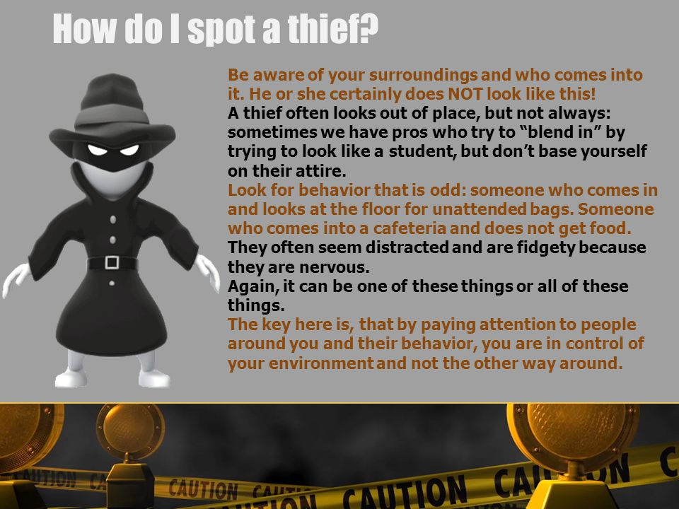 How do I spot a thief. Be aware of your surroundings and who comes into it.