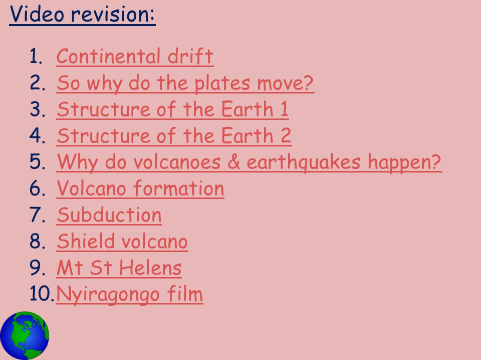 Video revision: 1.Continental driftContinental drift 2.So why do the plates move?So why do the plates move? 3.Structure of the Earth 1Structure of the
