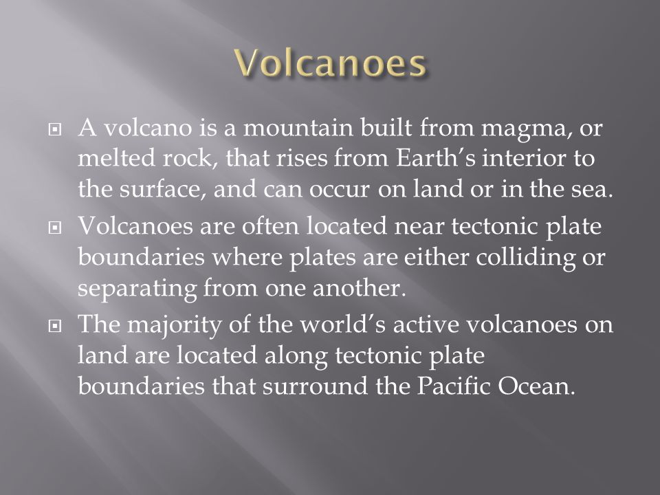  A volcano is a mountain built from magma, or melted rock, that rises from Earth's interior to the surface, and can occur on land or in the sea.  Vo