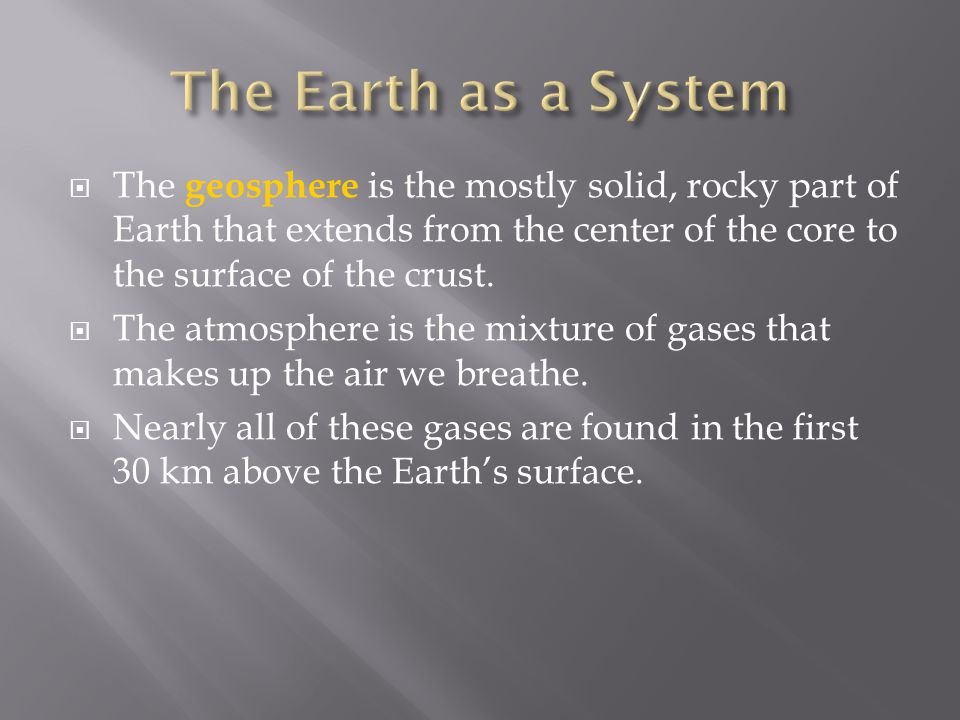  The geosphere is the mostly solid, rocky part of Earth that extends from the center of the core to the surface of the crust.  The atmosphere is the