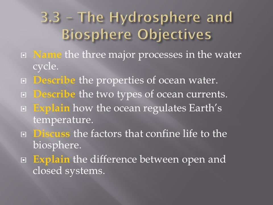  Name the three major processes in the water cycle.  Describe the properties of ocean water.  Describe the two types of ocean currents.  Explain h