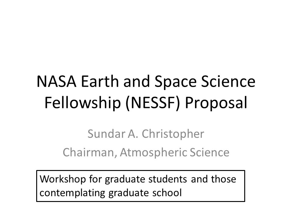 NASA Earth and Space Science Fellowship (NESSF) Proposal Sundar A. Christopher Chairman, Atmospheric Science Workshop for graduate students and those