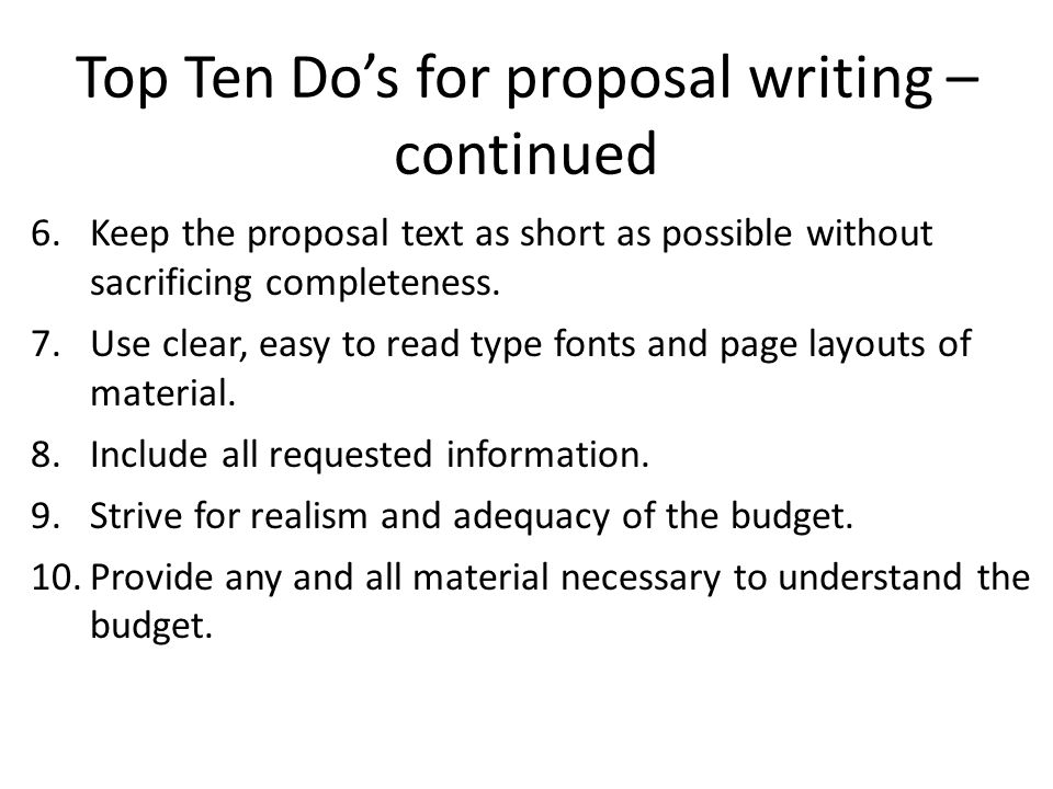 6.Keep the proposal text as short as possible without sacrificing completeness. 7.Use clear, easy to read type fonts and page layouts of material. 8.I