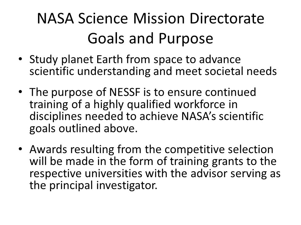 NASA Science Mission Directorate Goals and Purpose Study planet Earth from space to advance scientific understanding and meet societal needs The purpo