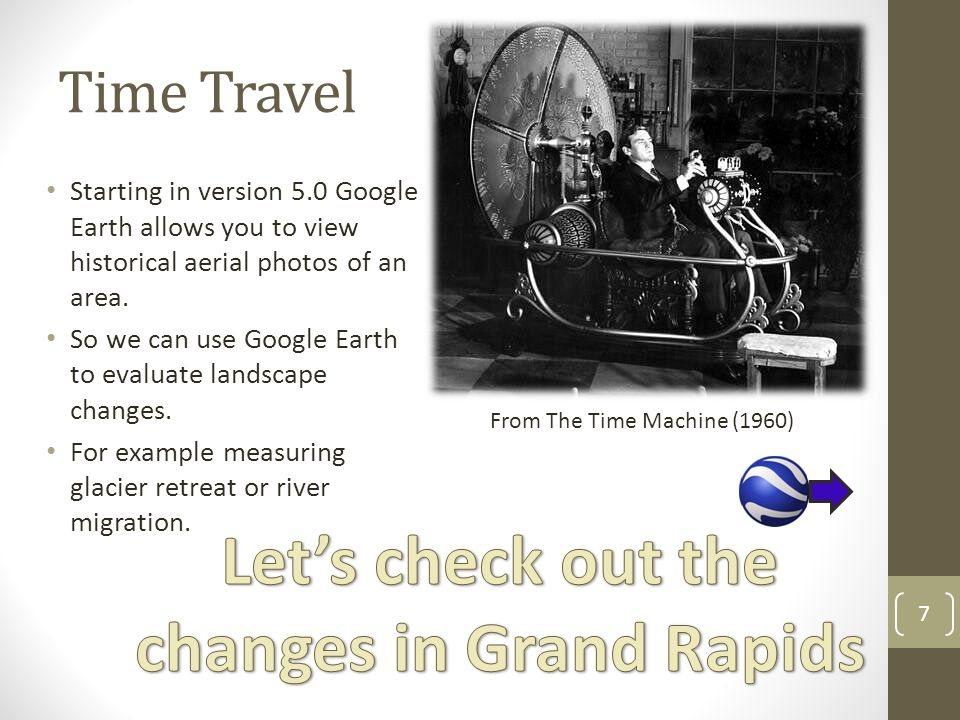 Time Travel Starting in version 5.0 Google Earth allows you to view historical aerial photos of an area. So we can use Google Earth to evaluate landsc