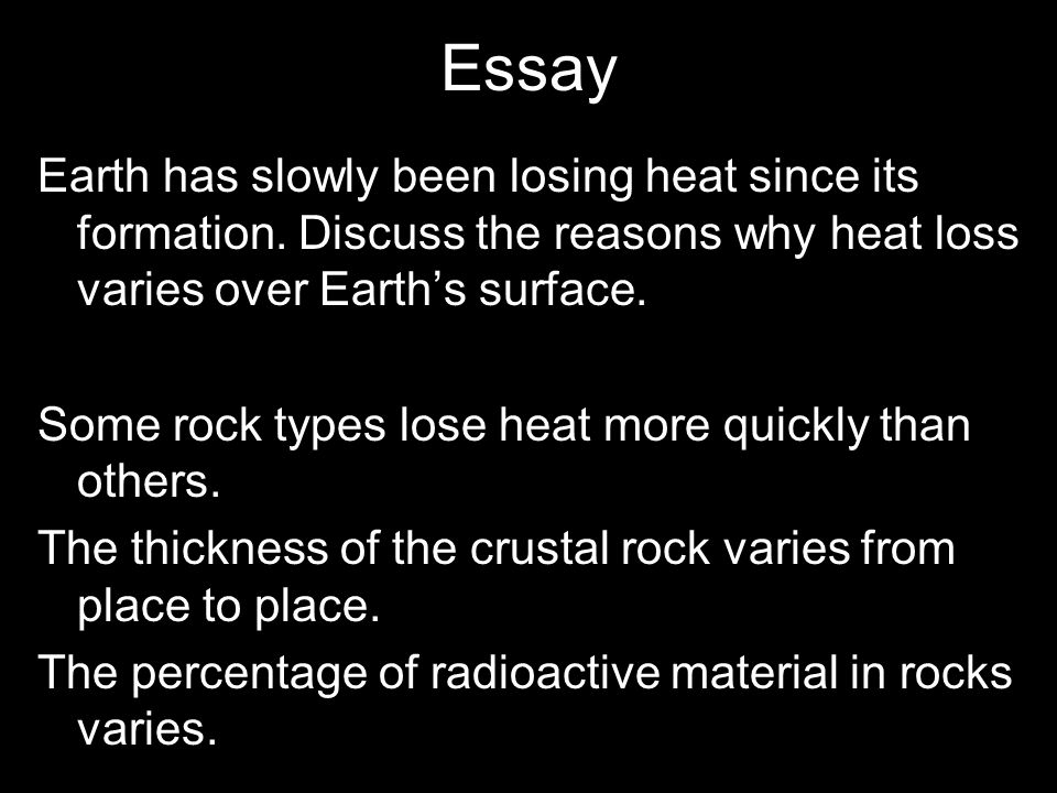 Essay Earth has slowly been losing heat since its formation.