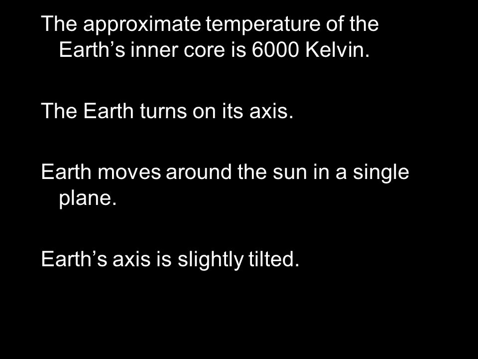 The approximate temperature of the Earth's inner core is 6000 Kelvin.