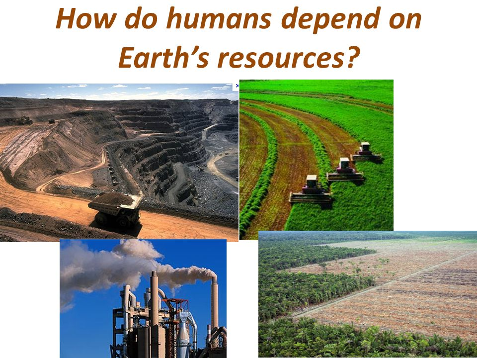 How do humans depend on Earth's resources