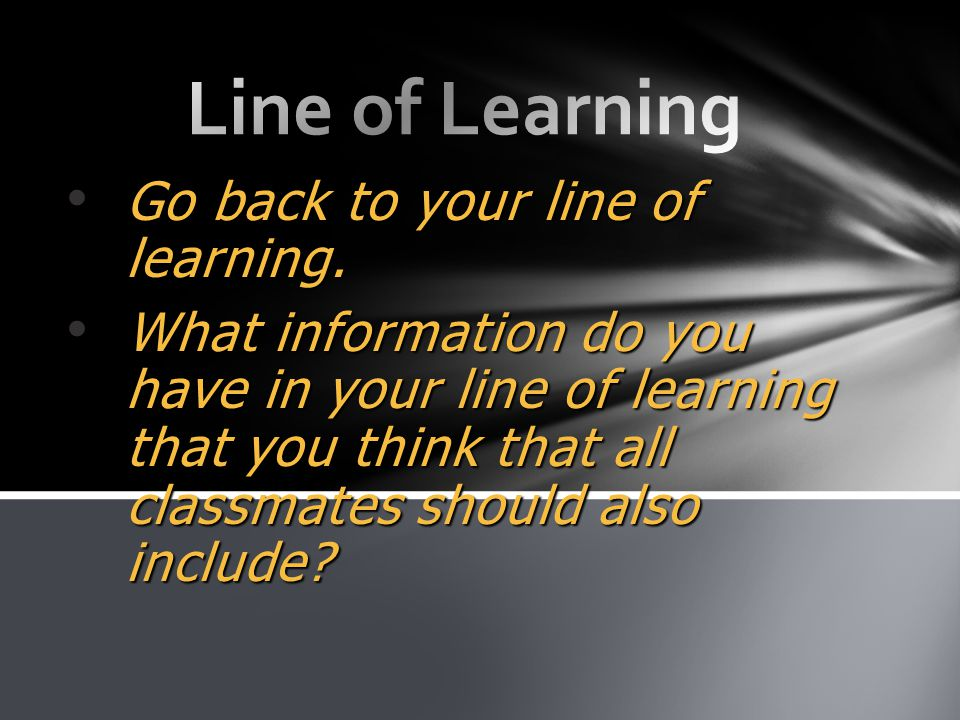 Go back to your line of learning. Go back to your line of learning. What information do you have in your line of learning that you think that all clas