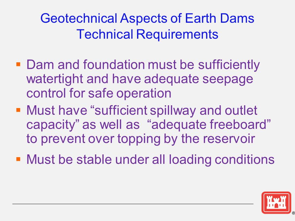Geotechnical Aspects of Earth Dams Technical Requirements  Dam and foundation must be sufficiently watertight and have adequate seepage control for s