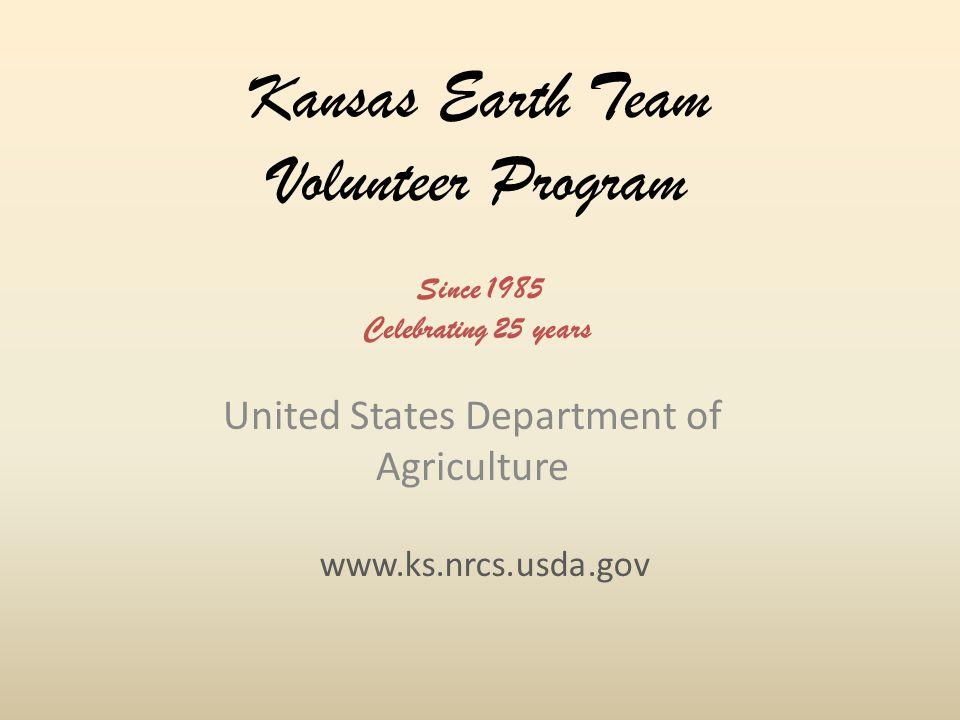 Kansas Earth Team Volunteer Program United States Department of Agriculture www.ks.nrcs.usda.gov Since 1985 Celebrating 25 years