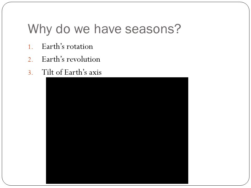 Why do we have seasons? 1. Earth's rotation 2. Earth's revolution 3. Tilt of Earth's axis