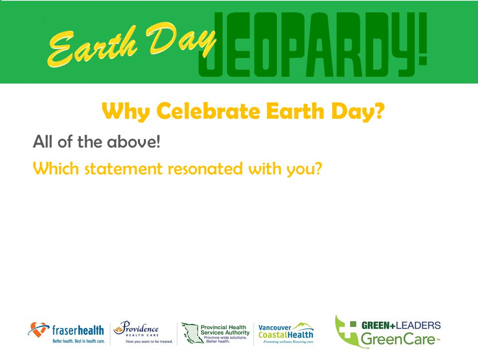 Why Celebrate Earth Day? All of the above! Which statement resonated with you?