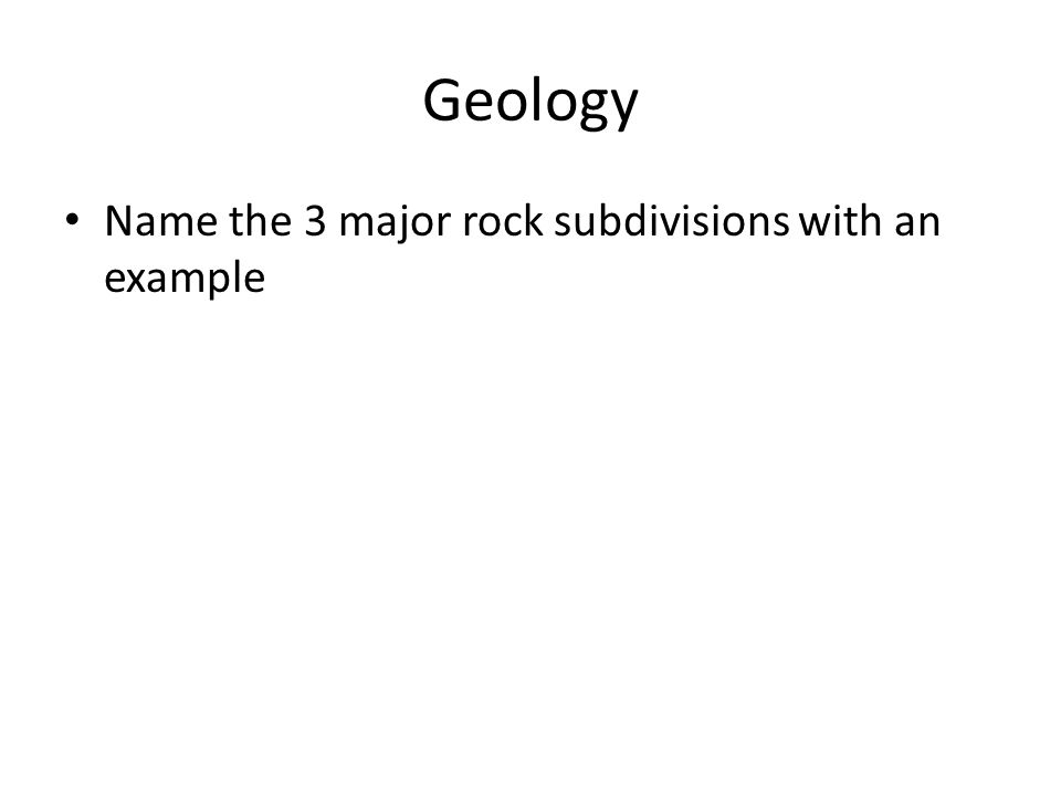 Name the 3 major rock subdivisions with an example