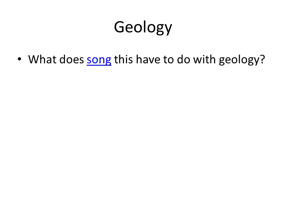 Geology What does song this have to do with geology?song