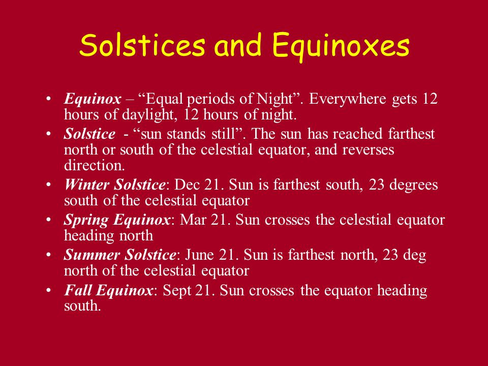 Solstices and Equinoxes Equinox – Equal periods of Night .