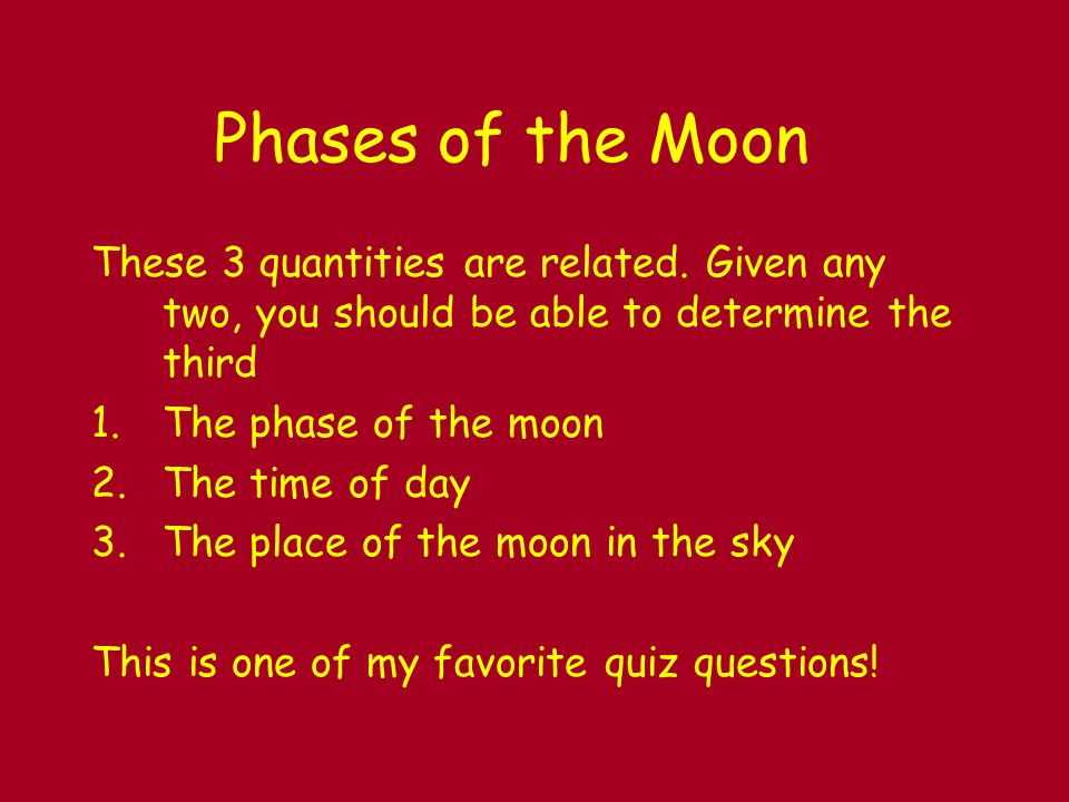 Phases of the Moon These 3 quantities are related.