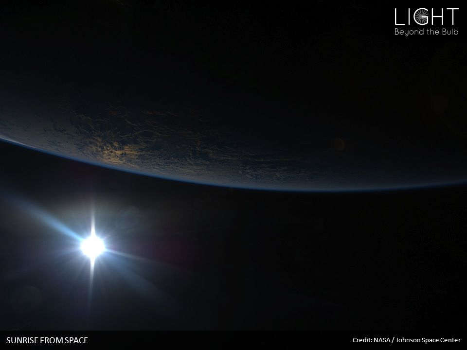 SUNRISE FROM SPACE Credit: NASA / Johnson Space Center