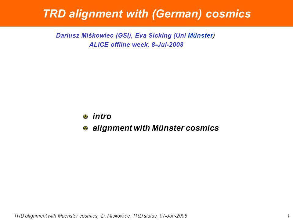 TRD alignment with Muenster cosmics, D. Miskowiec, TRD status, 07-Jun-20081 TRD alignment with (German) cosmics Dariusz Miśkowiec (GSI), Eva Sicking (