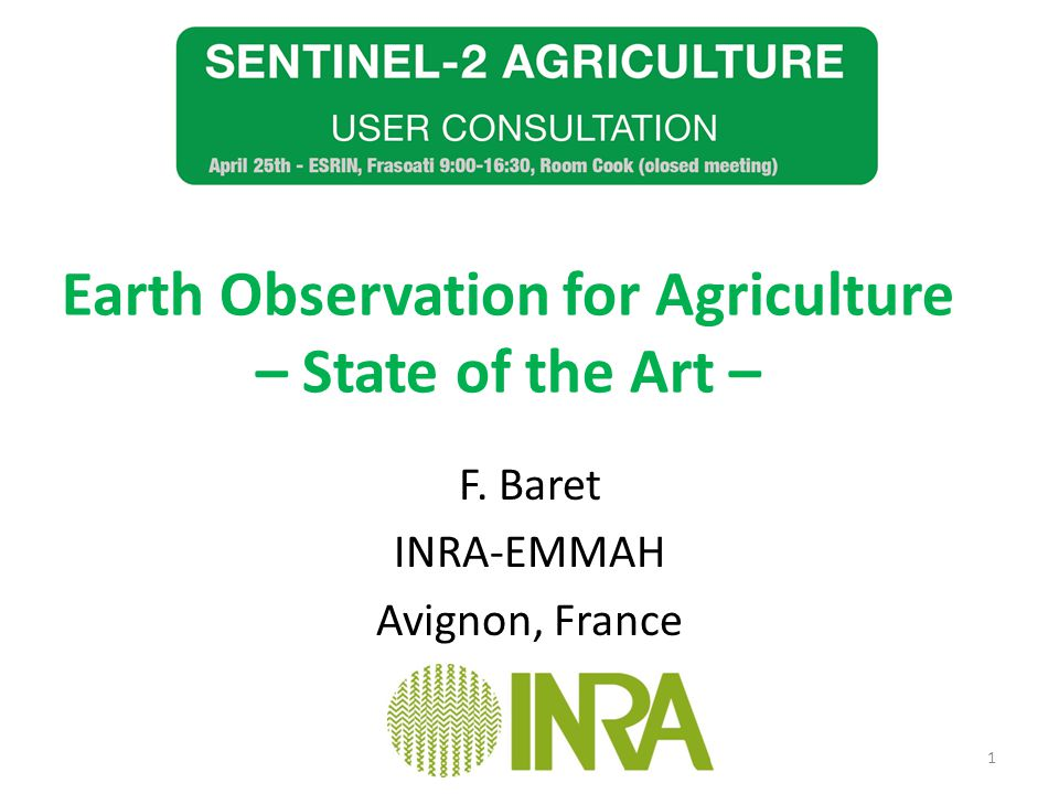 Earth Observation for Agriculture – State of the Art – F. Baret INRA-EMMAH Avignon, France 1