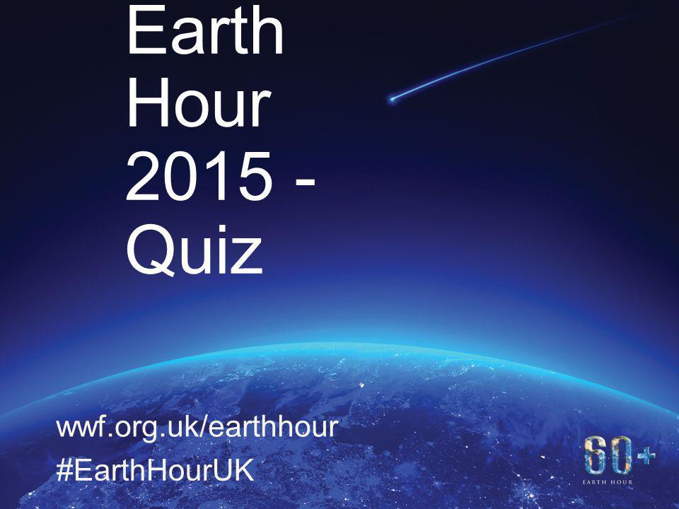 11 WWF's Earth Hour 2015 - Quiz wwf.org.uk/earthhour #EarthHourUK