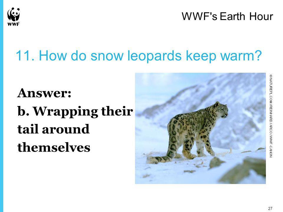 11. How do snow leopards keep warm. Answer: b.