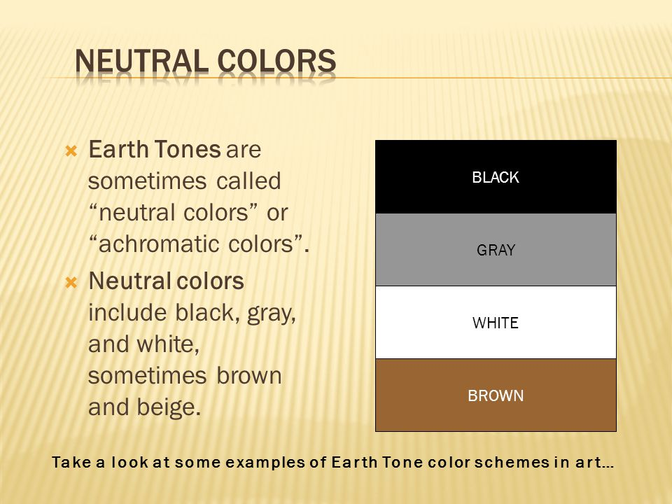  Earth Tones are sometimes called neutral colors or achromatic colors .