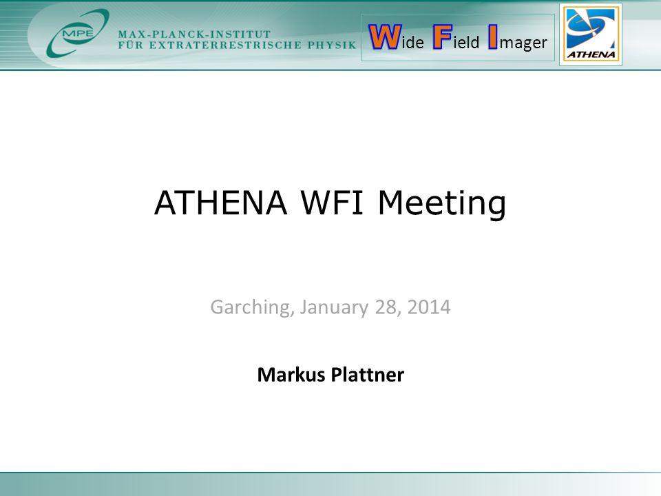 ATHENA WFI Meeting Garching, January 28, 2014 Markus Plattner