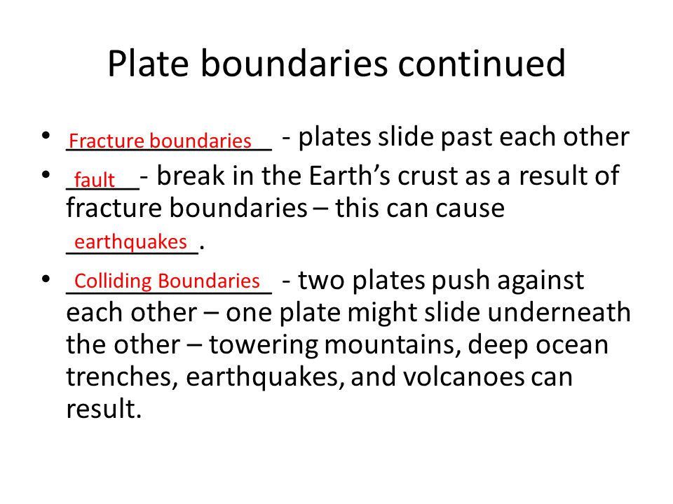 Plate boundaries continued ______________ - plates slide past each other _____- break in the Earth's crust as a result of fracture boundaries – this c