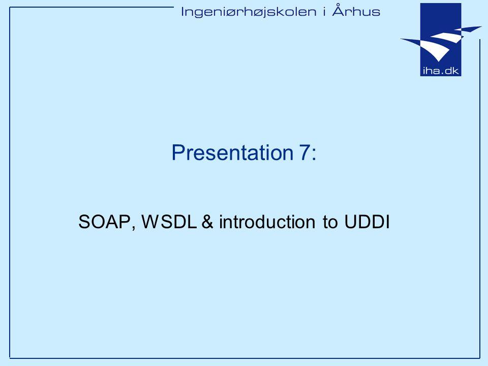 Presentation 7: SOAP, WSDL & introduction to UDDI