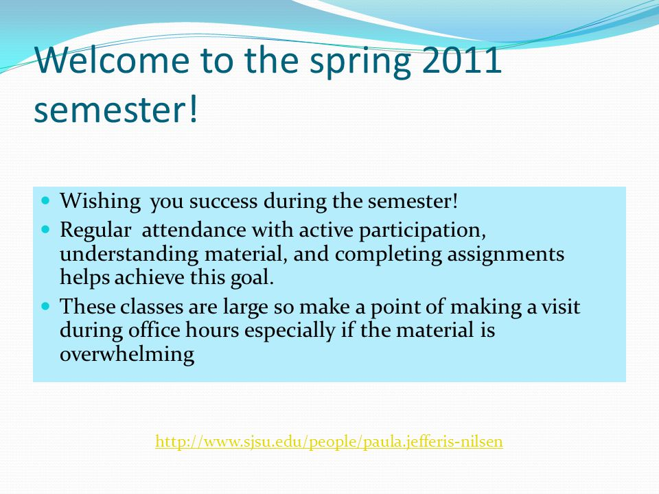 Welcome to the spring 2011 semester. Wishing you success during the semester.