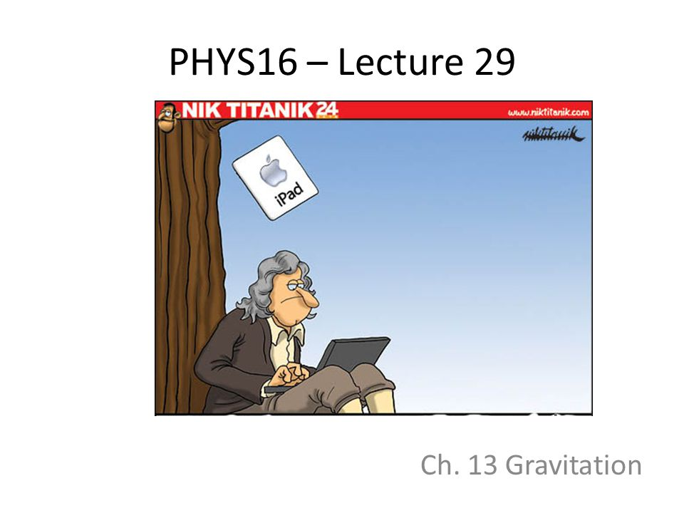 PHYS16 – Lecture 29 Ch. 13 Gravitation