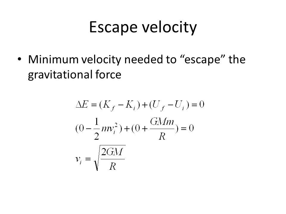 "Escape velocity Minimum velocity needed to ""escape"" the gravitational force"
