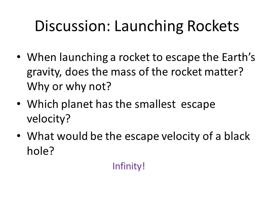 Discussion: Launching Rockets When launching a rocket to escape the Earth's gravity, does the mass of the rocket matter? Why or why not? Which planet