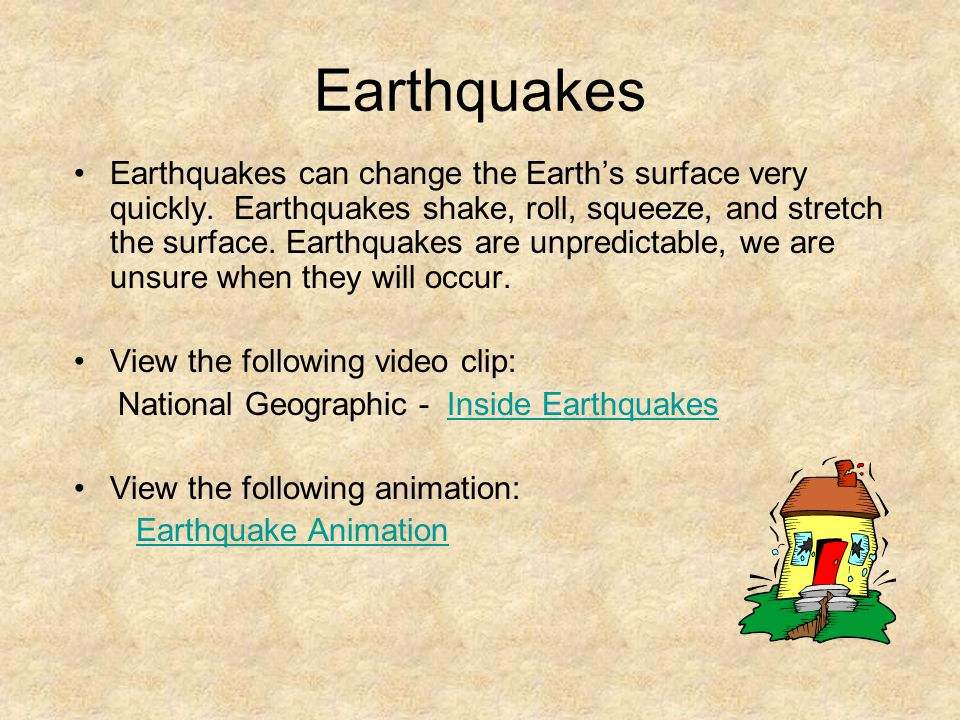Earthquakes Earthquakes can change the Earth's surface very quickly.