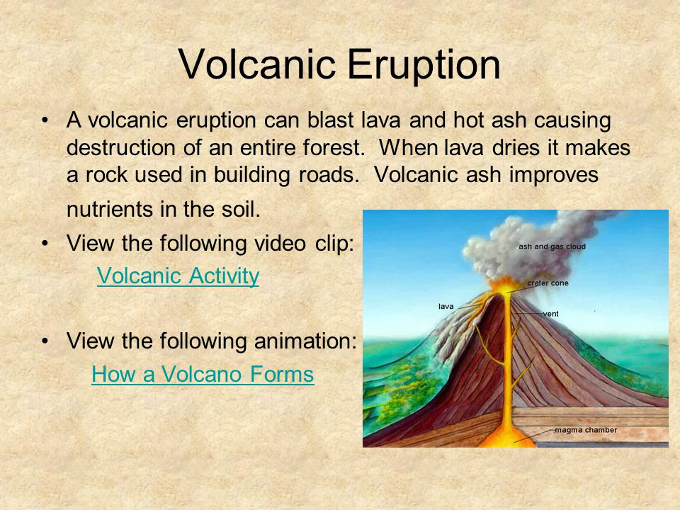Volcanic Eruption A volcanic eruption can blast lava and hot ash causing destruction of an entire forest.