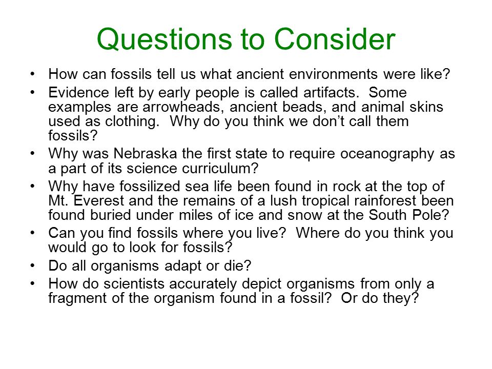 Questions to Consider How can fossils tell us what ancient environments were like? Evidence left by early people is called artifacts. Some examples ar