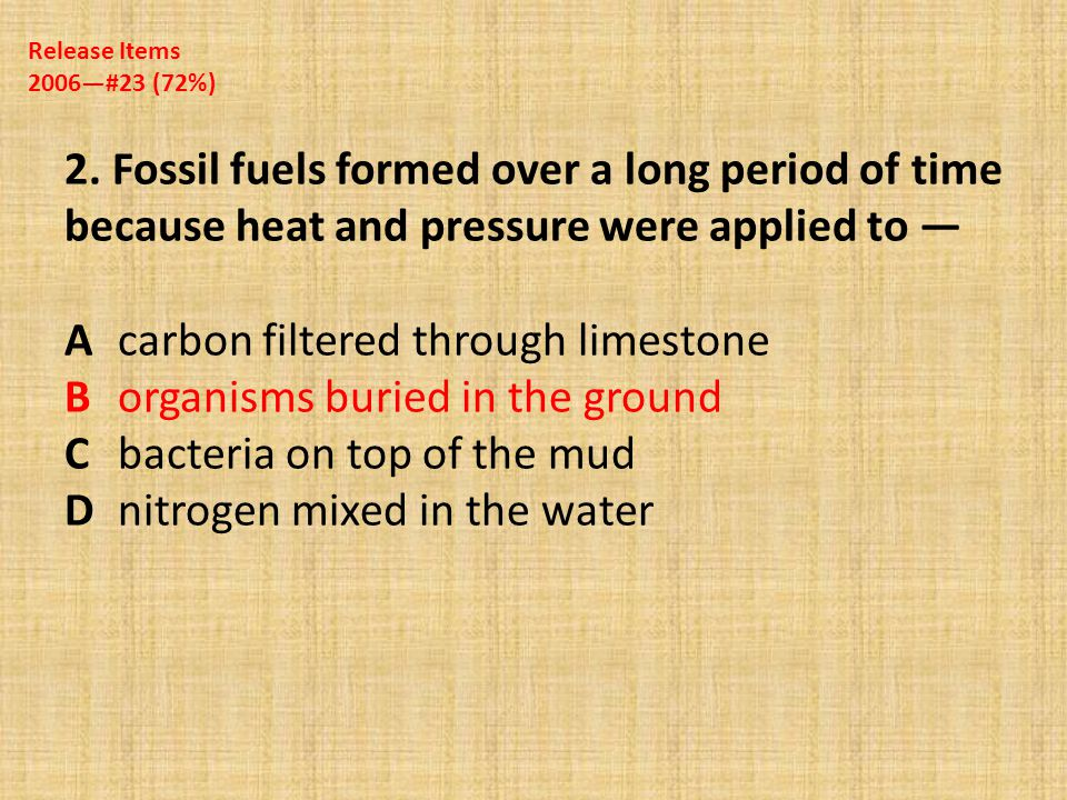 13. Which is an example of a fossil fuel? Aswamp Bsolar cell Cwater Dcoal