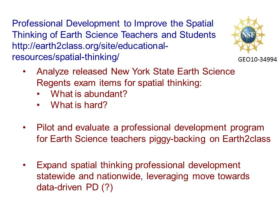 GEO10-34994 Professional Development to Improve the Spatial Thinking of Earth Science Teachers and Students http://earth2class.org/site/educational- resources/spatial-thinking/ Analyze released New York State Earth Science Regents exam items for spatial thinking: What is abundant.