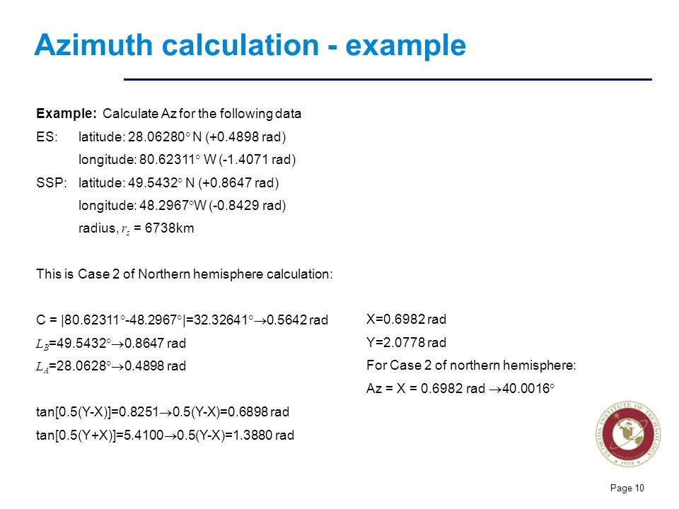 Florida Institute of technologies Azimuth calculation - example Page 10 Example: Calculate Az for the following data ES: latitude: 28.06280  N (+0.48