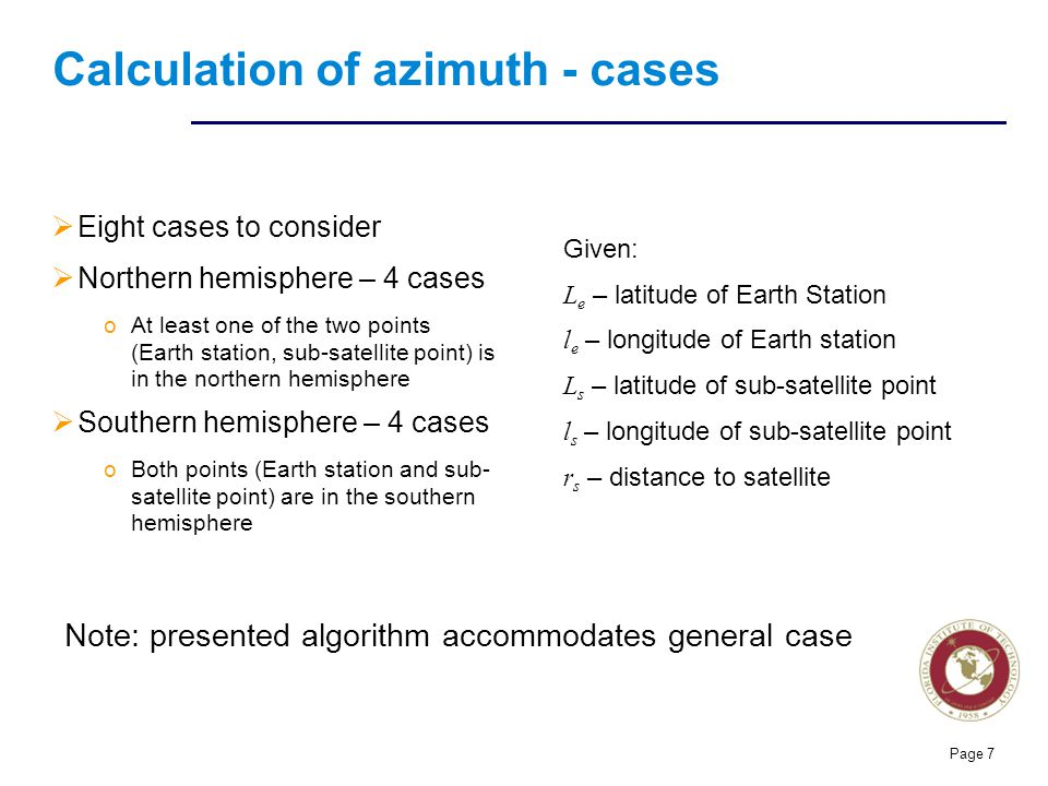 Florida Institute of technologies Calculation of azimuth - cases  Eight cases to consider  Northern hemisphere – 4 cases oAt least one of the two po