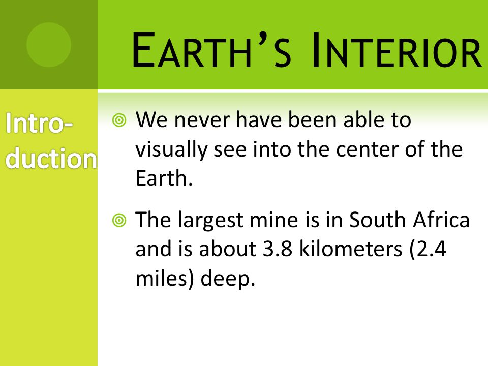E ARTH ' S I NTERIOR  Scientists use indirect observation to observe the Earth's interior.