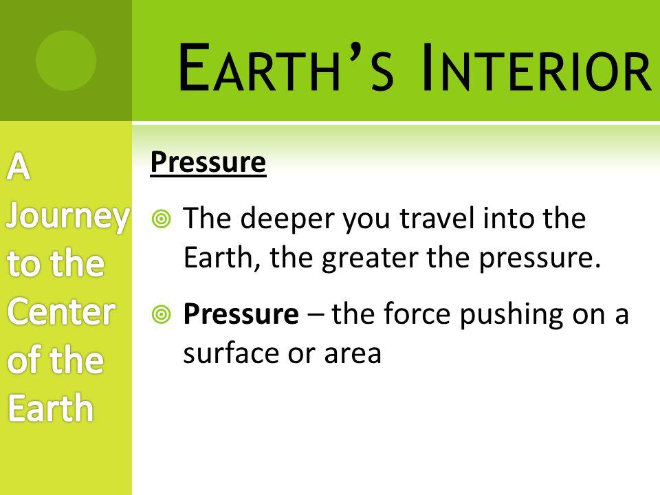E ARTH ' S I NTERIOR  You will travel through several layers as you travel through the Earth.